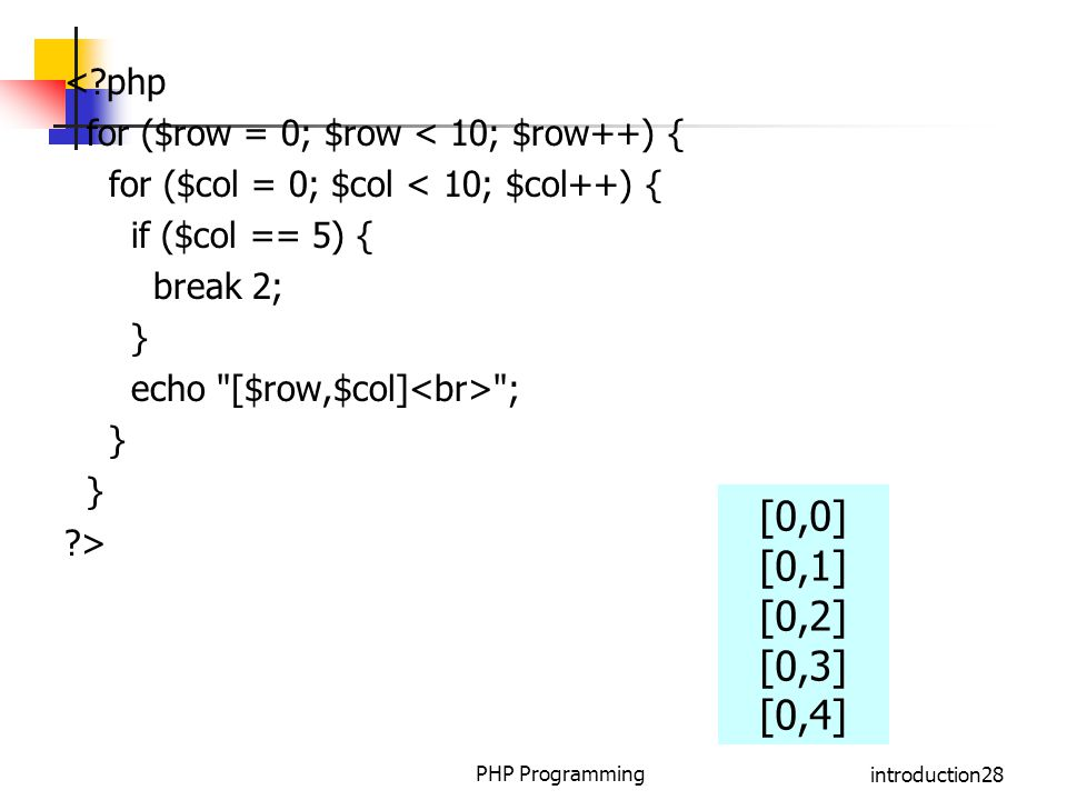 < php for ($row = 0; $row < 10; $row++) { for ($col = 0; $col < 10; $col++) { if ($col == 5) { break 2;