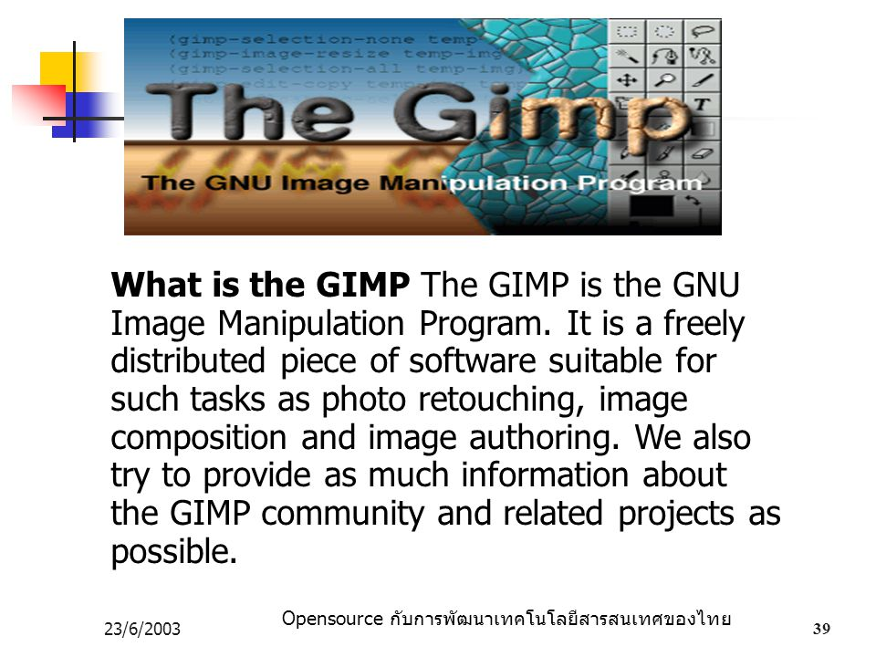 What is the GIMP The GIMP is the GNU Image Manipulation Program