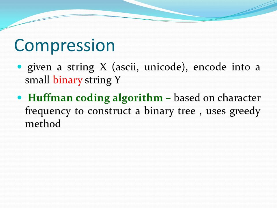 Compression given a string X (ascii, unicode), encode into a small binary string Y.