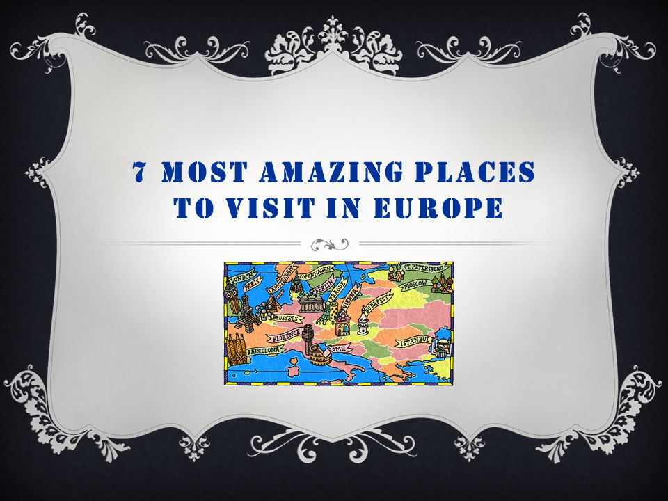 7 Most Amazing places to visit in europe