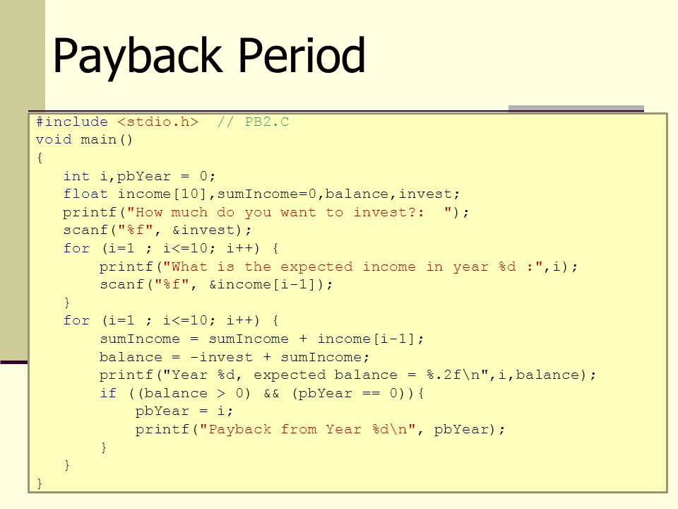 Payback Period #include <stdio.h> // PB2.C void main() {