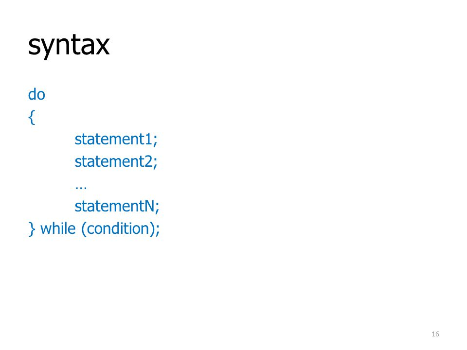 syntax do { statement1; statement2; … statementN; } while (condition);
