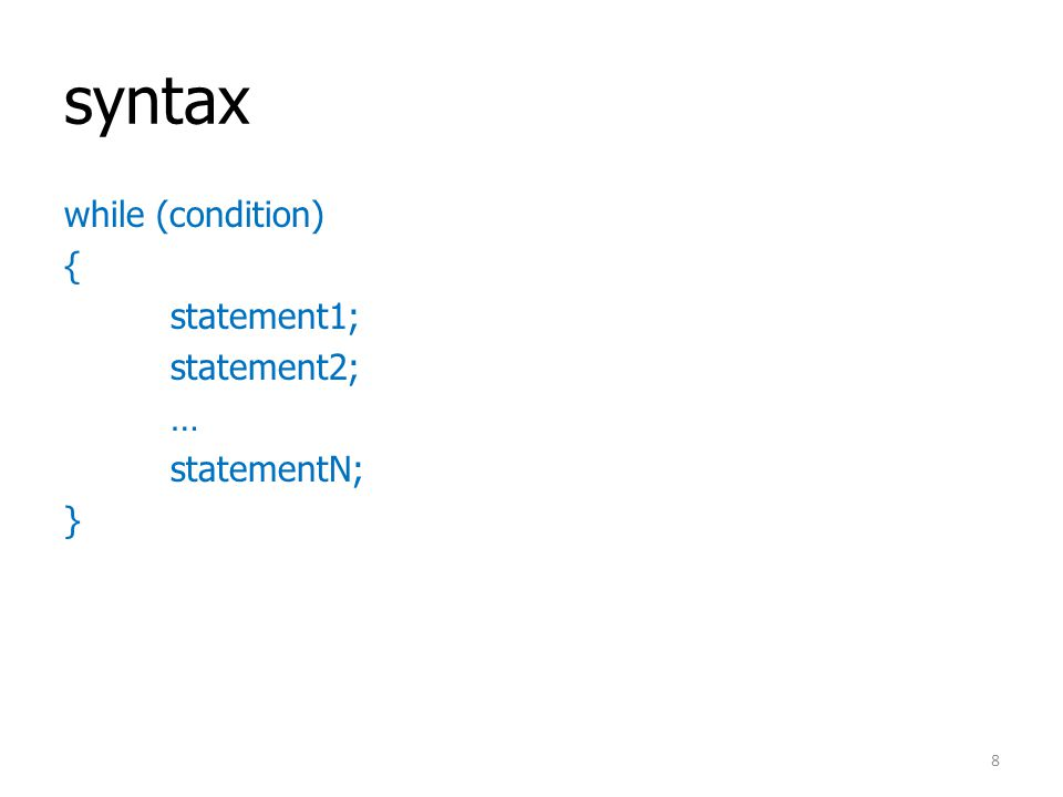 syntax while (condition) { statement1; statement2; … statementN; }