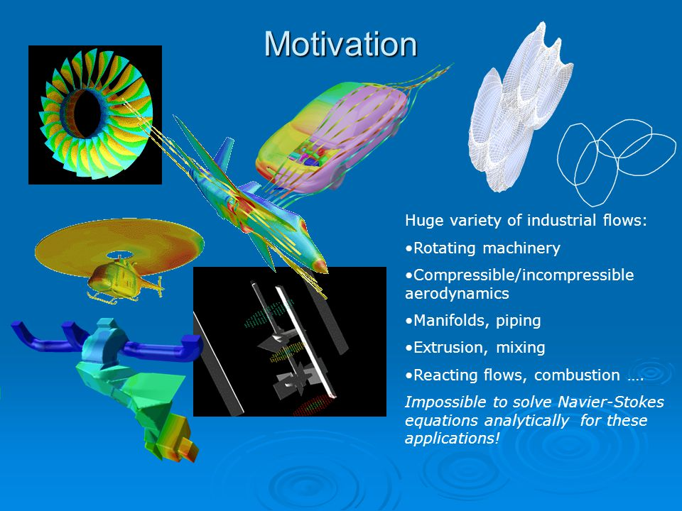 Motivation Huge variety of industrial flows: Rotating machinery