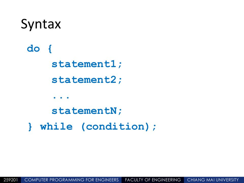 Syntax do { statement1; statement2; ... statementN; } while (condition); รูปแบบการใช้งาน จะแตกต่างจาก while ตรงที่ว่า.
