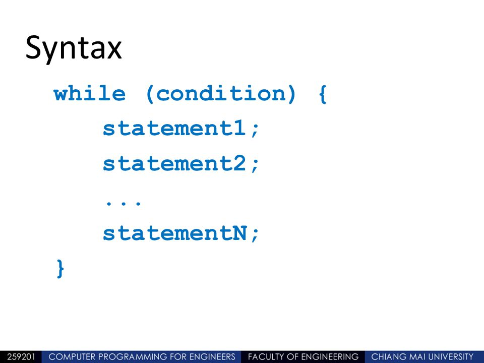 Syntax while (condition) { statement1; statement2; ... statementN; }