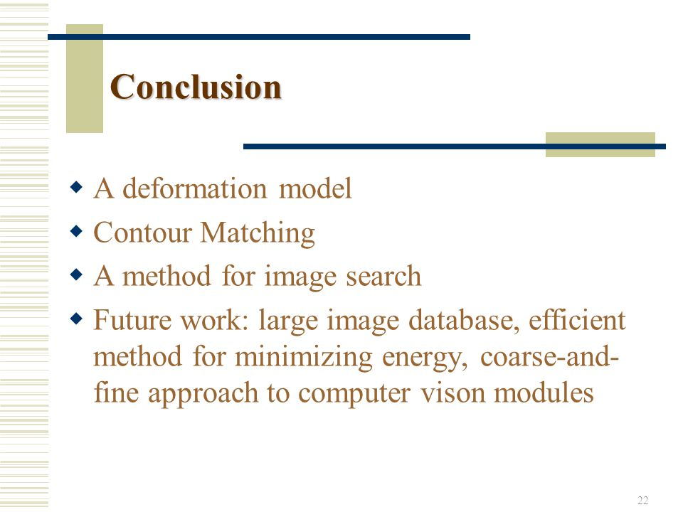 Conclusion A deformation model Contour Matching