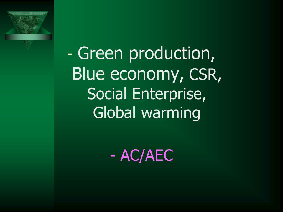 Green production, Blue economy, CSR, Social Enterprise, Global warming