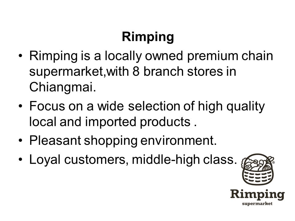 Rimping Rimping is a locally owned premium chain supermarket,with 8 branch stores in Chiangmai.
