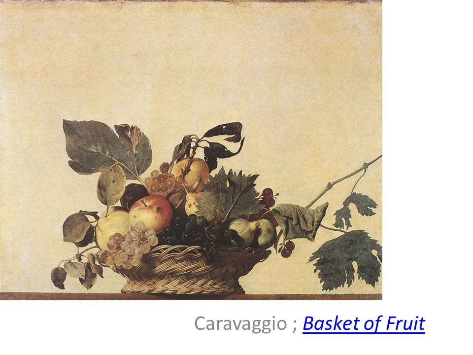 Caravaggio ; Basket of Fruit