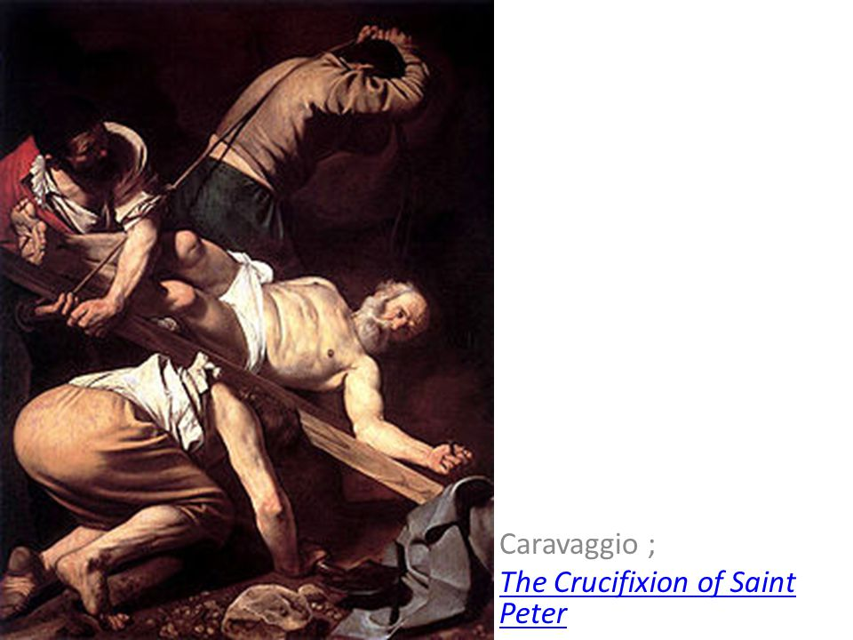 Caravaggio ; The Crucifixion of Saint Peter