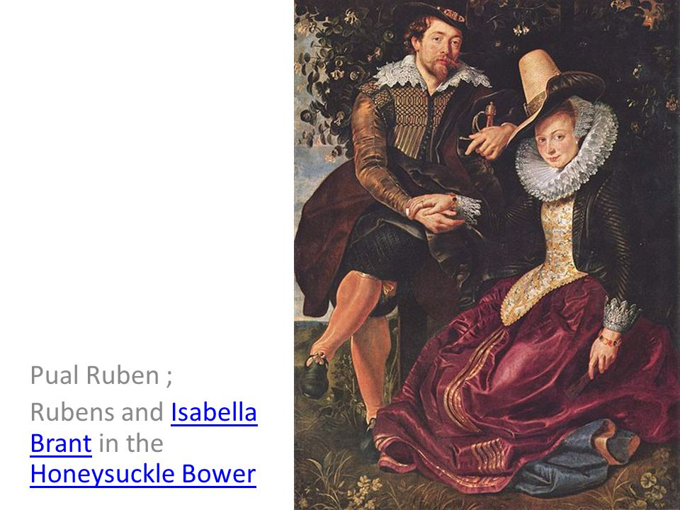 Pual Ruben ; Rubens and Isabella Brant in the Honeysuckle Bower