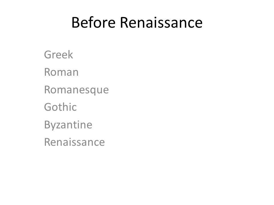 Greek Roman Romanesque Gothic Byzantine Renaissance