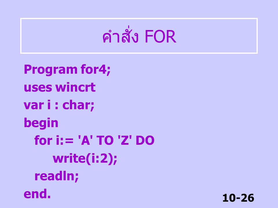คำสั่ง FOR Program for4; uses wincrt var i : char; begin
