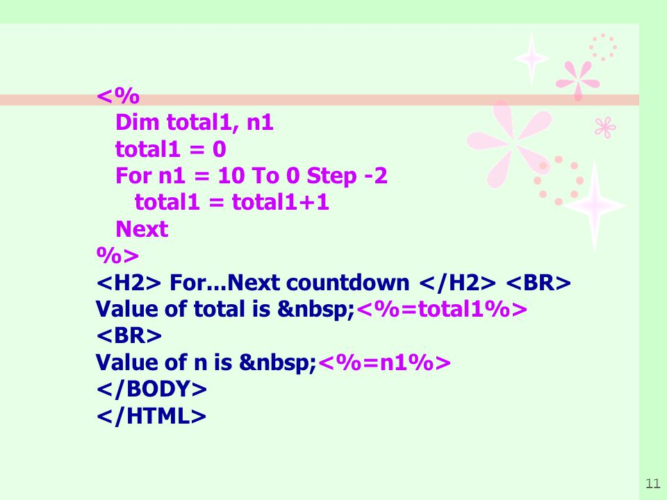 <% Dim total1, n1. total1 = 0. For n1 = 10 To 0 Step -2. total1 = total1+1. Next. %> <H2> For...Next countdown </H2> <BR>