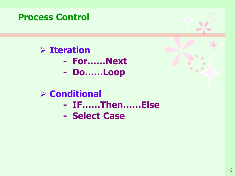 Process Control Iteration - For……Next - Do……Loop Conditional - IF……Then……Else - Select Case
