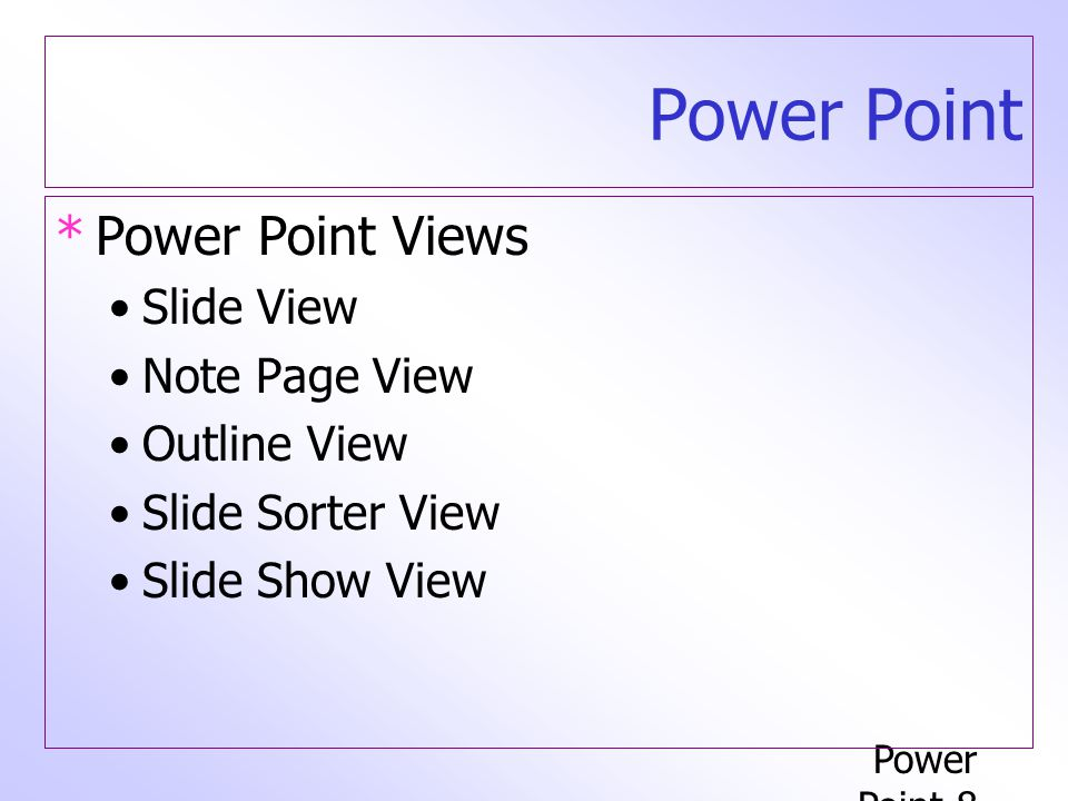 Power Point Power Point Views Slide View Note Page View Outline View