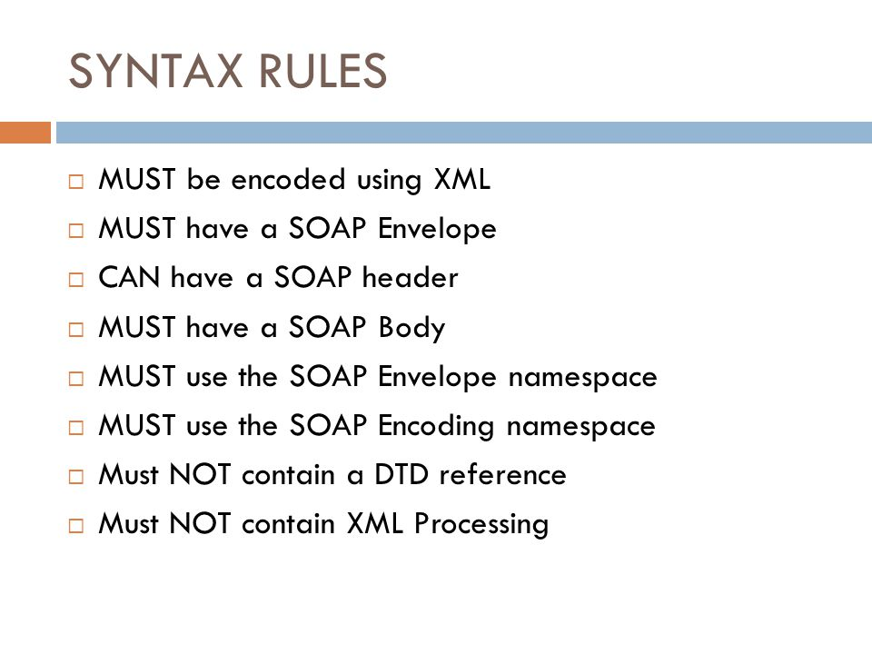 SYNTAX RULES MUST be encoded using XML MUST have a SOAP Envelope