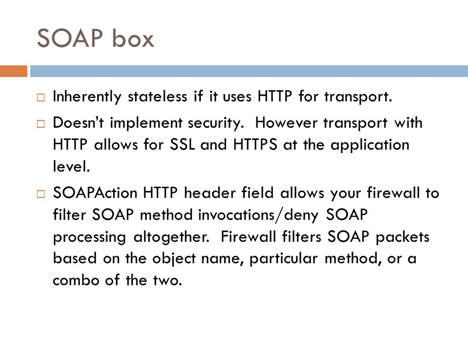 SOAP box Inherently stateless if it uses HTTP for transport.