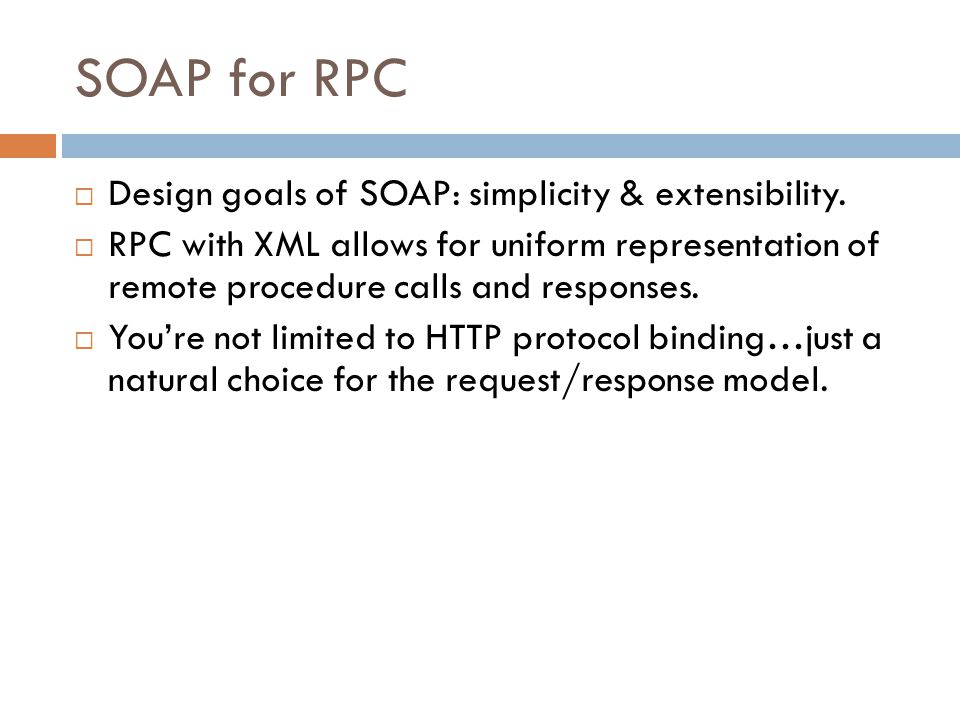 SOAP for RPC Design goals of SOAP: simplicity & extensibility.