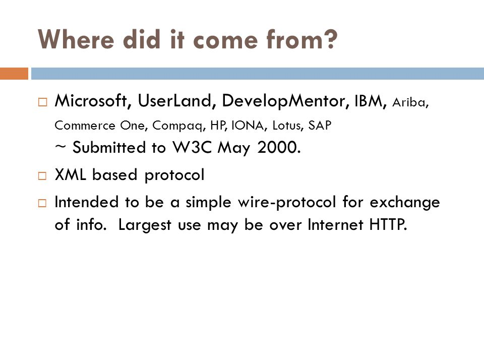 Where did it come from Microsoft, UserLand, DevelopMentor, IBM, Ariba, Commerce One, Compaq, HP, IONA, Lotus, SAP ~ Submitted to W3C May 2000.