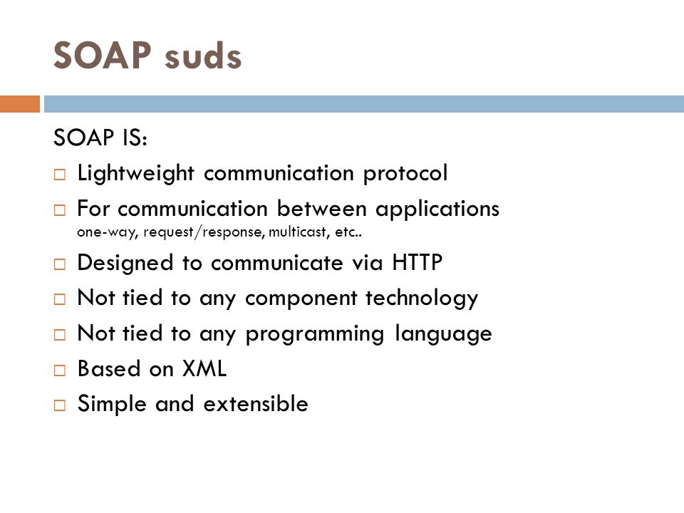 SOAP suds SOAP IS: Lightweight communication protocol