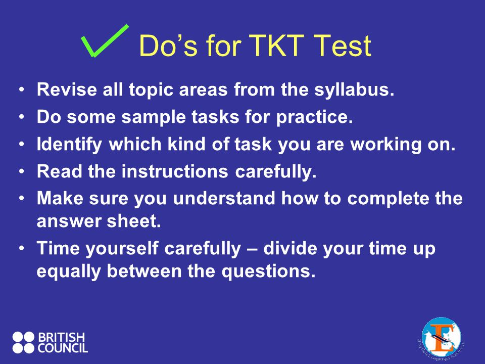 Do's for TKT Test Revise all topic areas from the syllabus.
