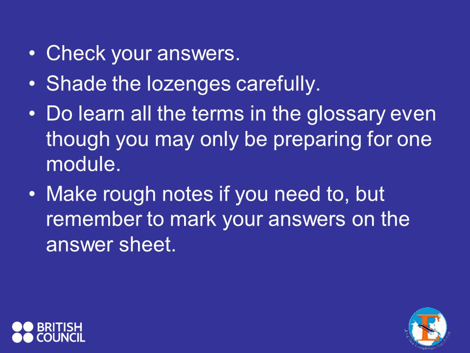 Check your answers. Shade the lozenges carefully. Do learn all the terms in the glossary even though you may only be preparing for one module.