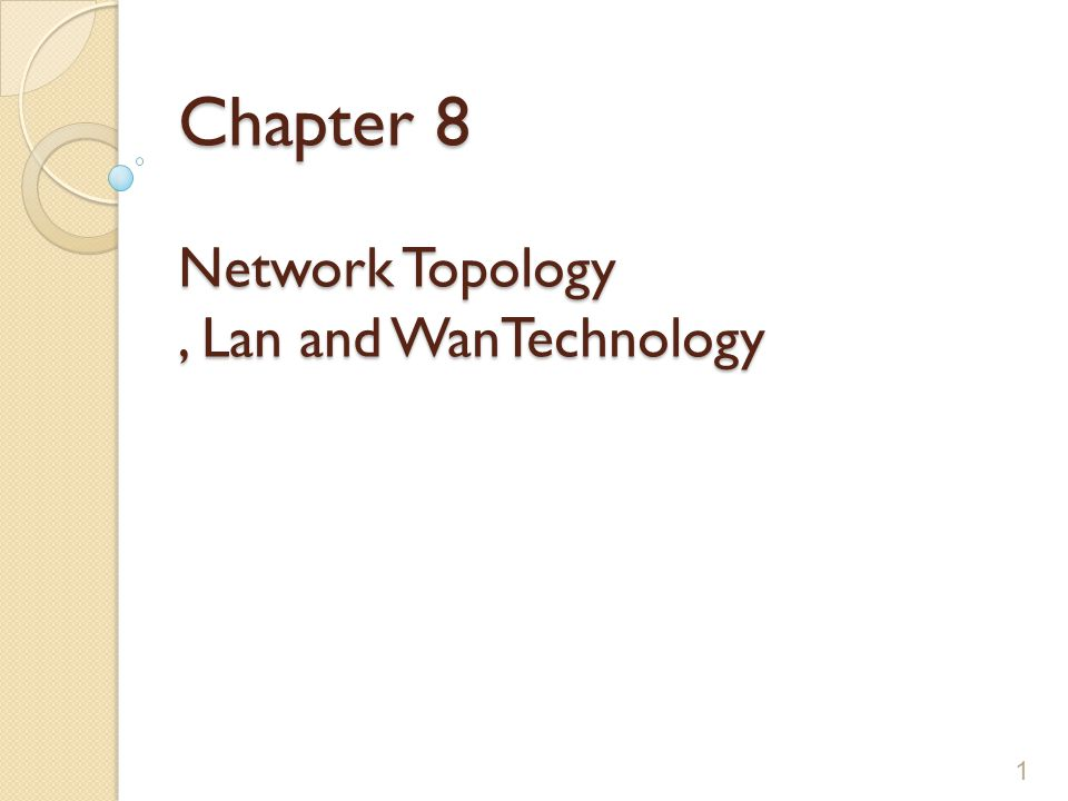 Chapter 8 Network Topology , Lan and WanTechnology