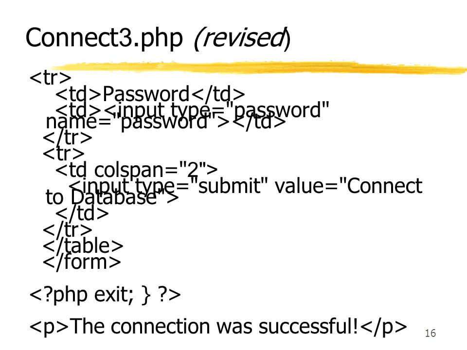 Connect3.php (revised) <tr> <td>Password</td>