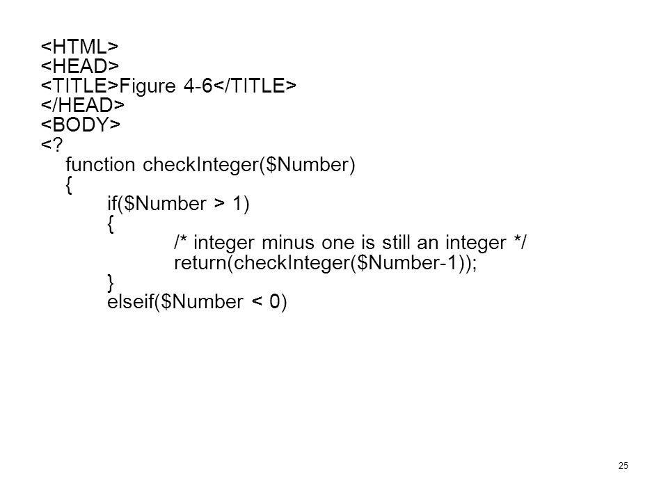 <HTML> <HEAD> <TITLE>Figure 4-6</TITLE> </HEAD> <BODY> < function checkInteger($Number) { if($Number > 1)