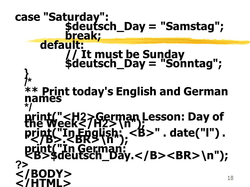 case Saturday : $deutsch_Day = Samstag ; break; default: // It must be Sunday. $deutsch_Day = Sonntag ;