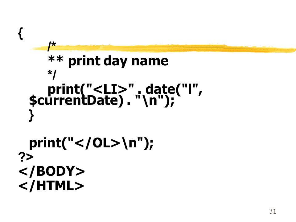 { /* ** print day name. */ print( <LI> . date( l , $currentDate) . \n ); } print( </OL>\n );