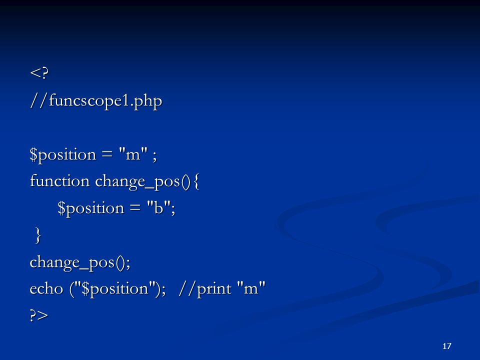 < //funcscope1.php. $position = m ; function change_pos(){ $position = b ; } change_pos();