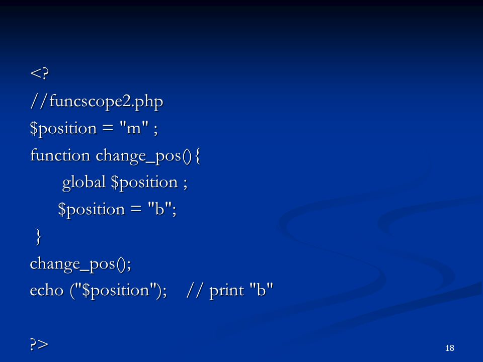 < //funcscope2.php. $position = m ; function change_pos(){ global $position ; $position = b ;