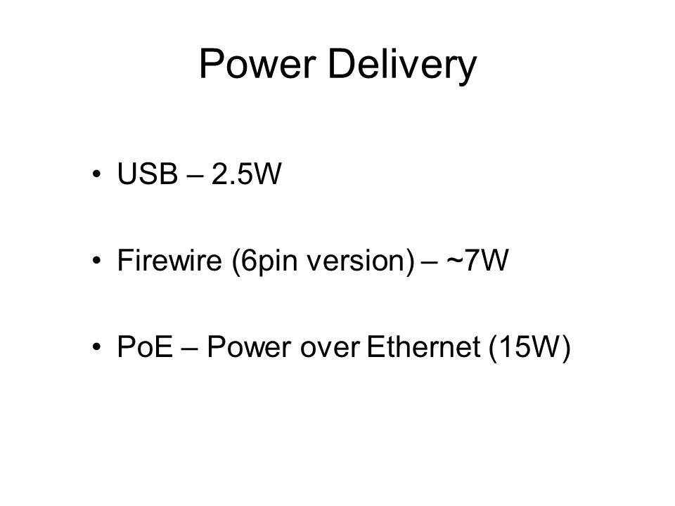 Power Delivery USB – 2.5W Firewire (6pin version) – ~7W