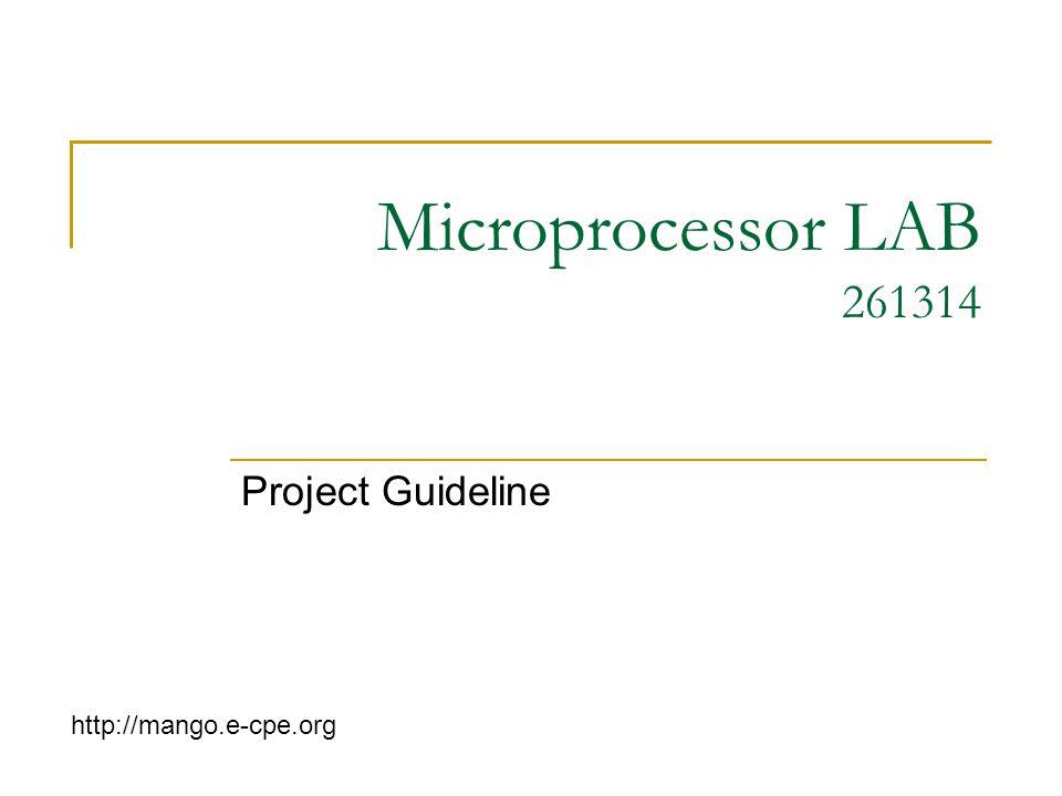 Microprocessor LAB 261314 Project Guideline http://mango.e-cpe.org