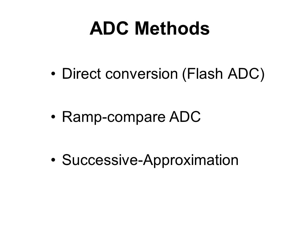 ADC Methods Direct conversion (Flash ADC) Ramp-compare ADC