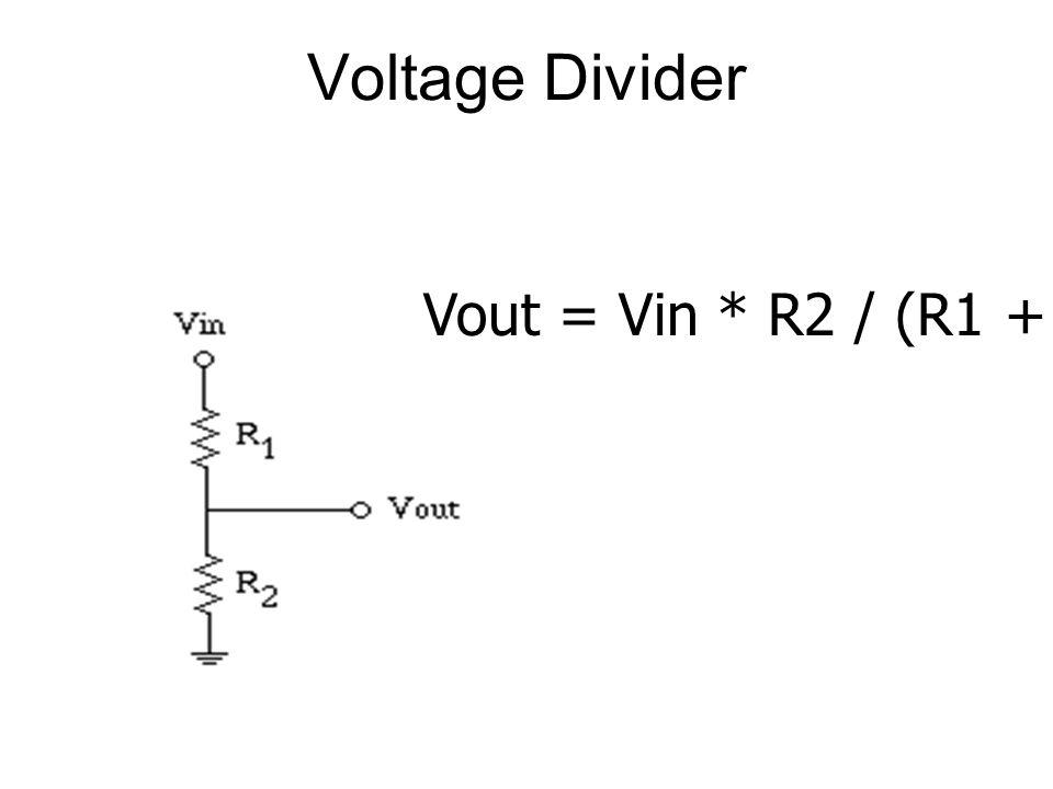 Voltage Divider Vout = Vin * R2 / (R1 + R2)