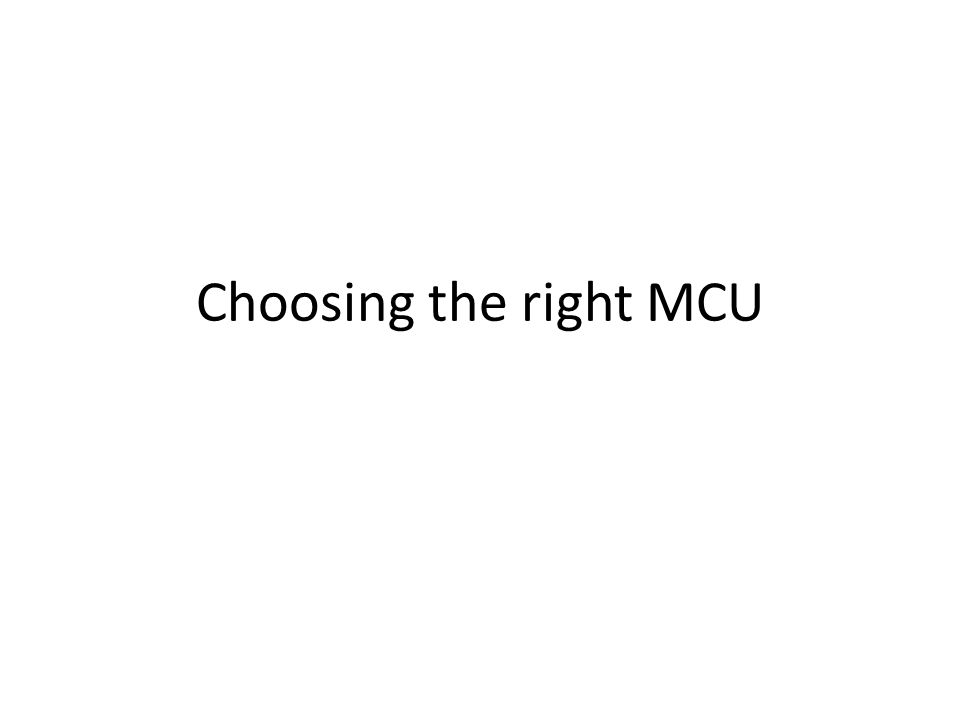 Choosing the right MCU