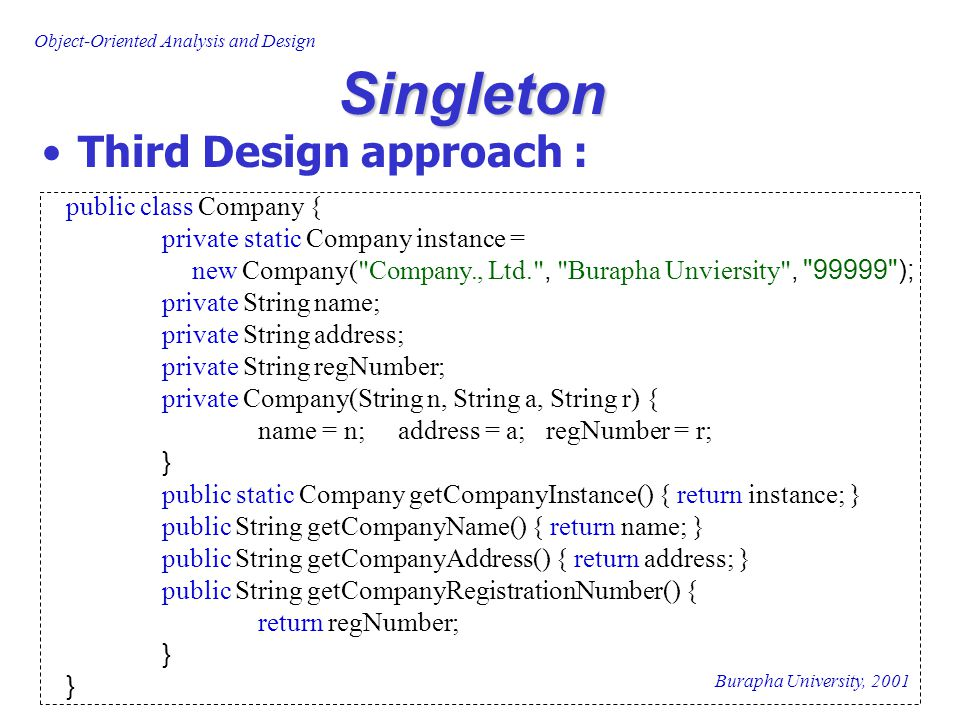 Singleton Third Design approach : public class Company {