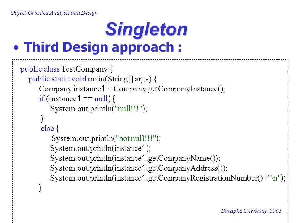 Singleton Third Design approach : public class TestCompany {