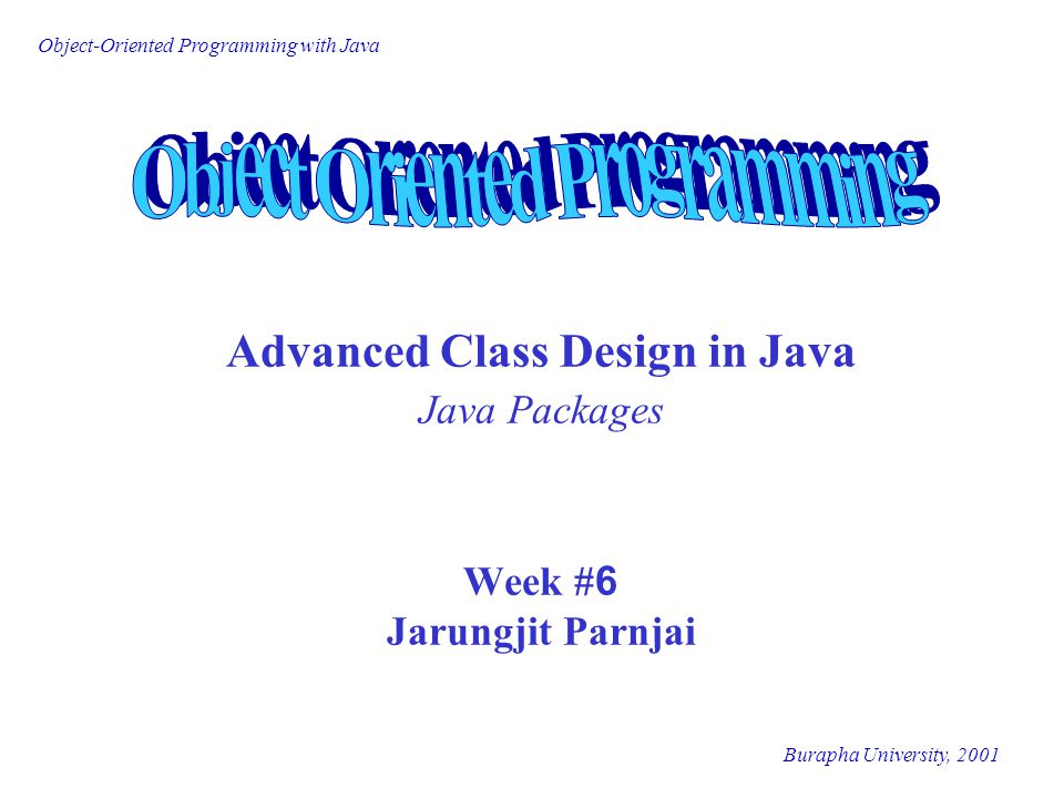 Advanced Class Design in Java Java Packages Week #6 Jarungjit Parnjai