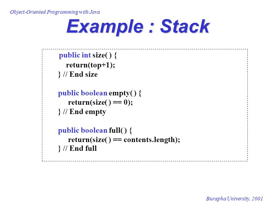 Example : Stack public int size( ) { return(top+1); } // End size