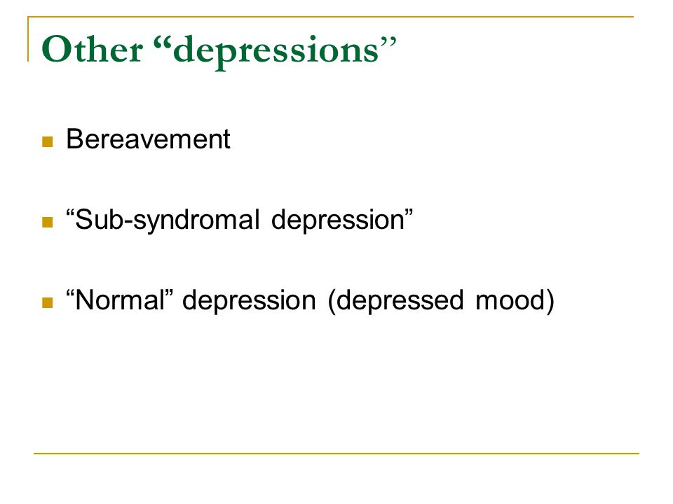Other depressions Bereavement Sub-syndromal depression