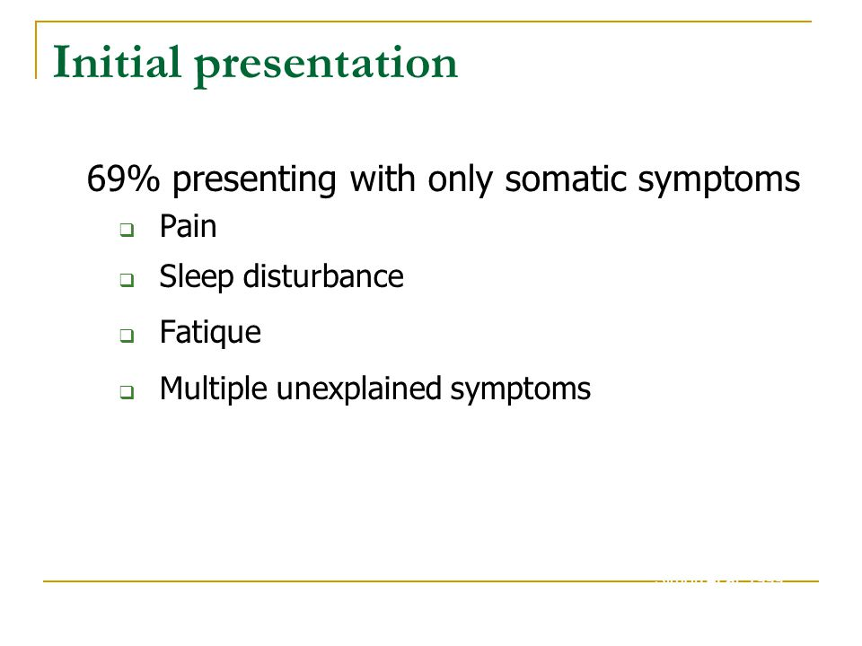 Initial presentation 69% presenting with only somatic symptoms Pain