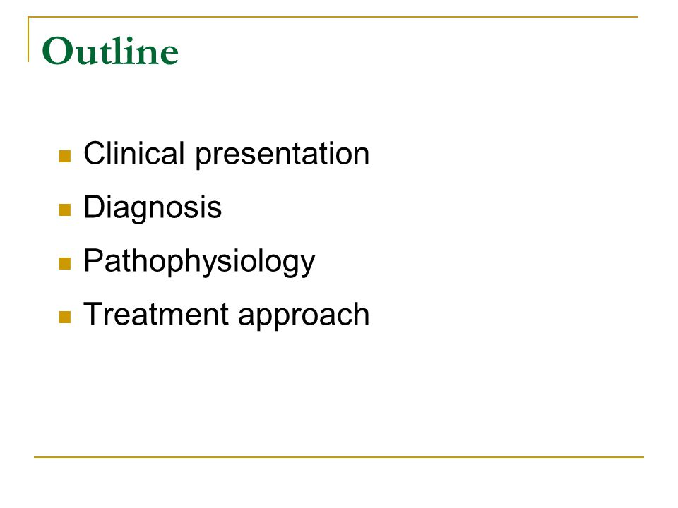 Outline Clinical presentation Diagnosis Pathophysiology