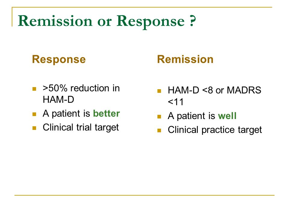 Remission or Response Response Remission >50% reduction in HAM-D