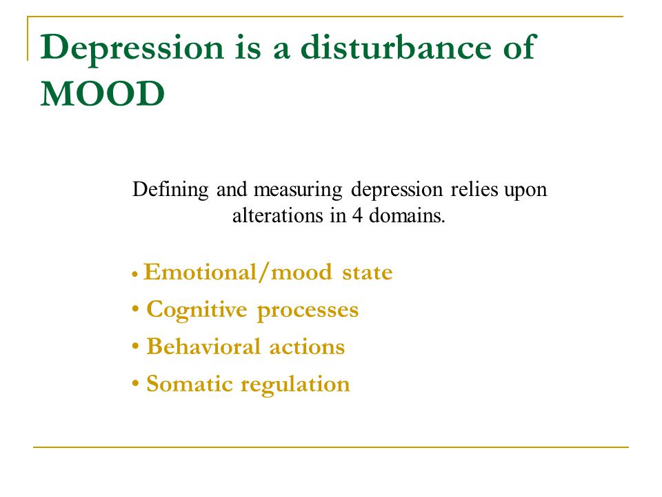 Depression is a disturbance of MOOD
