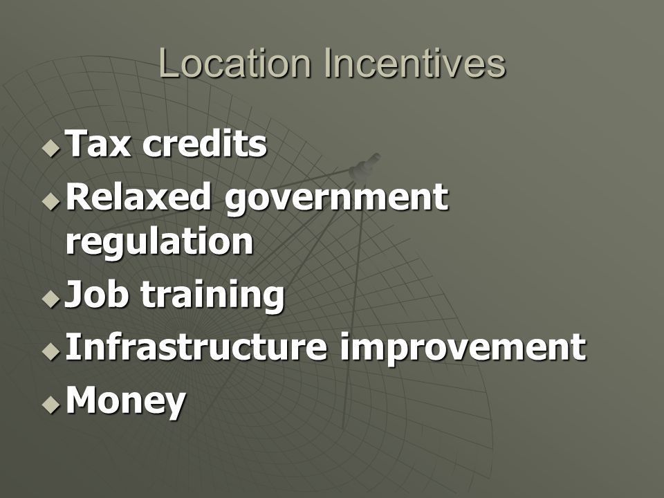 Location Incentives Tax credits Relaxed government regulation